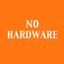 No Hardware